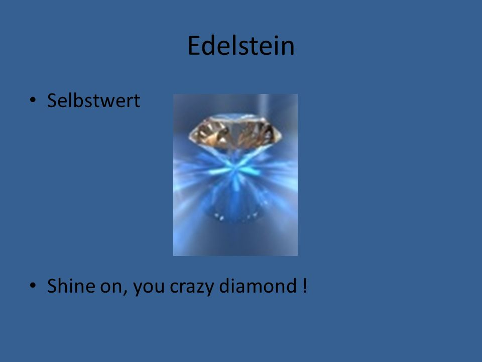 Edelstein Selbstwert Shine on, you crazy diamond !