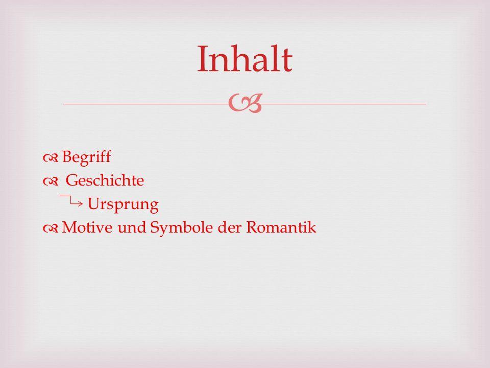 Inhalt Begriff Geschichte Ursprung Motive und Symbole der Romantik