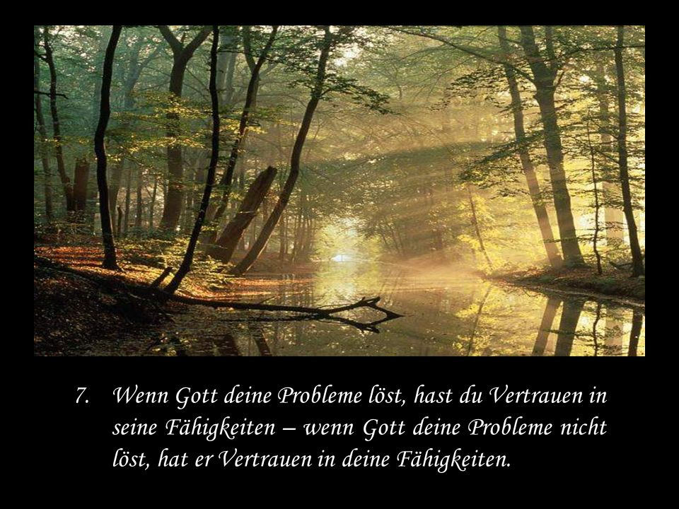 Wenn Gott deine Probleme löst, hast du Vertrauen in seine Fähigkeiten – wenn Gott deine Probleme nicht löst, hat er Vertrauen in deine Fähigkeiten.