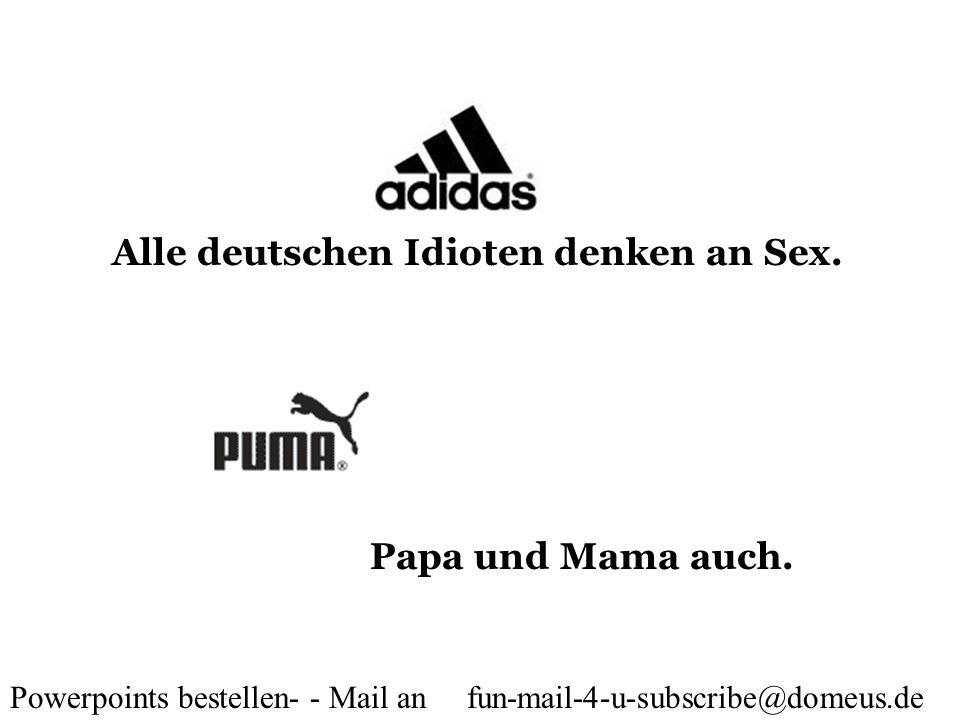Alle deutschen Idioten denken an Sex.