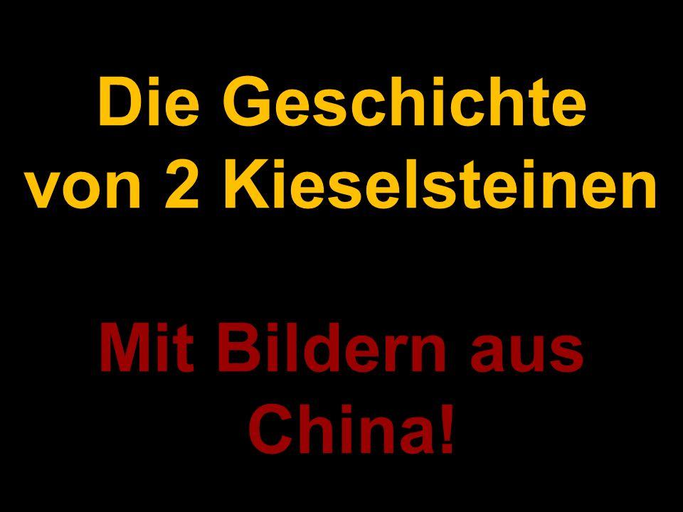 Die Geschichte von 2 Kieselsteinen Mit Bildern aus China!