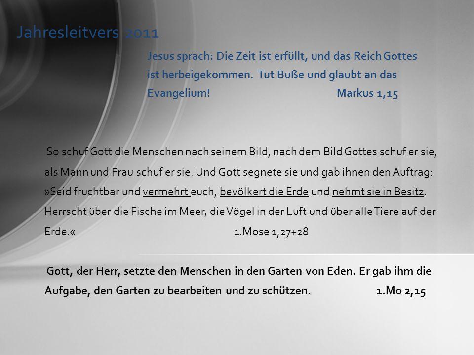 Jahresleitvers 2011 Jesus sprach: Die Zeit ist erfüllt, und das Reich Gottes ist herbeigekommen. Tut Buße und glaubt an das Evangelium! Markus 1,15.