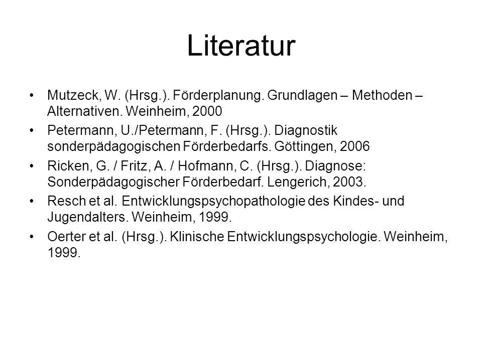 Literatur Mutzeck, W. (Hrsg.). Förderplanung. Grundlagen – Methoden – Alternativen. Weinheim, 2000.