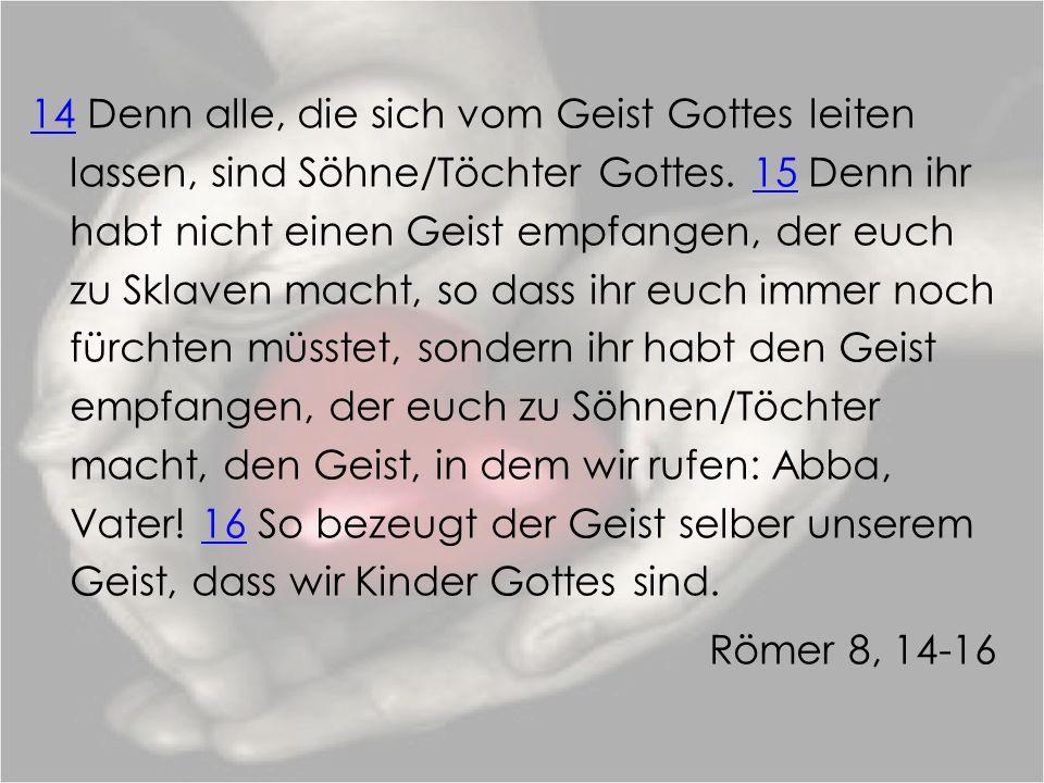 14 Denn alle, die sich vom Geist Gottes leiten lassen, sind Söhne/Töchter Gottes.