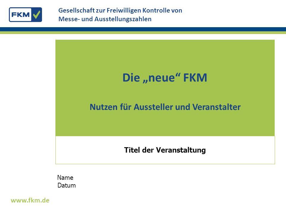 """Die """"neue FKM Nutzen für Aussteller und Veranstalter"""