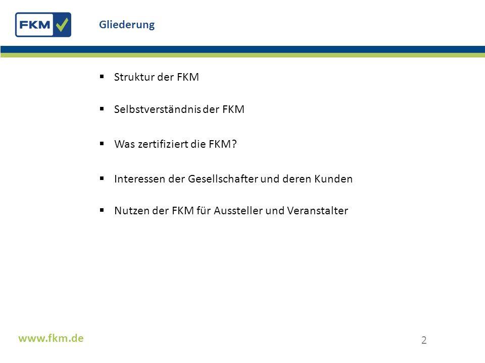 Gliederung Struktur der FKM. Selbstverständnis der FKM. Was zertifiziert die FKM Interessen der Gesellschafter und deren Kunden.