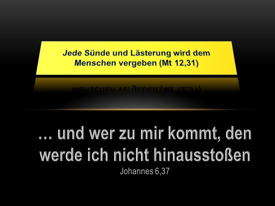 Jede Sünde und Lästerung wird dem Menschen vergeben (Mt 12,31)