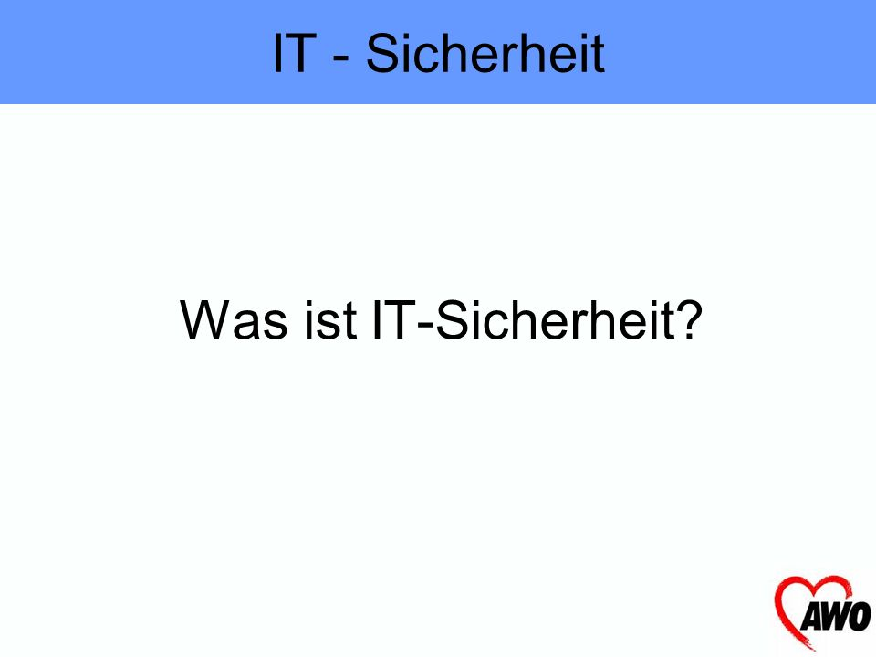 IT - Sicherheit Was ist IT-Sicherheit