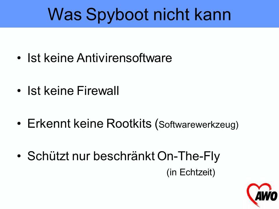 Was Spyboot nicht kann Ist keine Antivirensoftware Ist keine Firewall