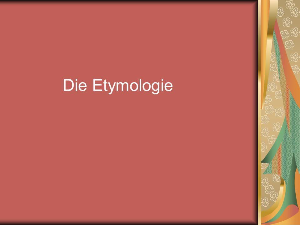 Die Etymologie