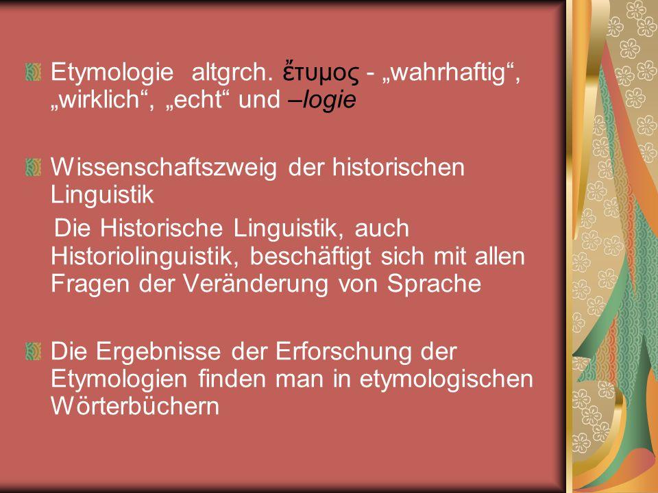 """Etymologie altgrch. ἔτυμος - """"wahrhaftig , """"wirklich , """"echt und –logie"""