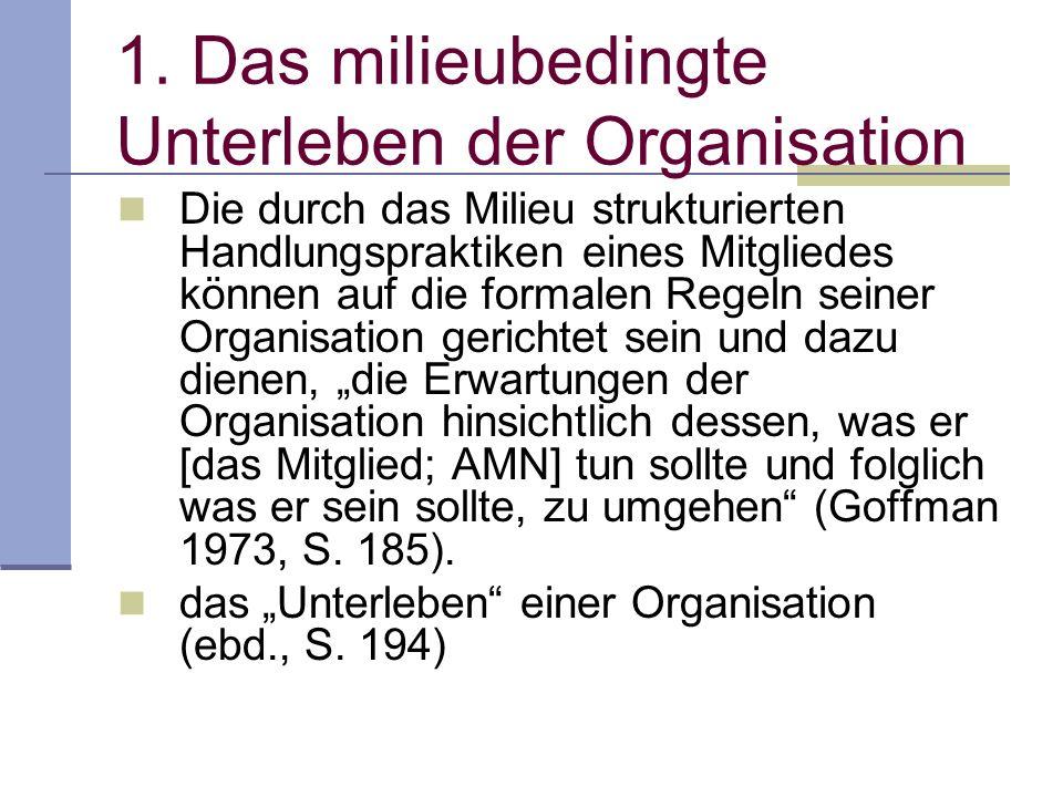1. Das milieubedingte Unterleben der Organisation