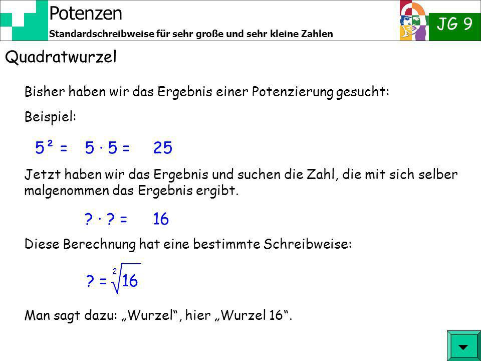 Quadratwurzel 5² = 5 · 5 = 25 · = 16 = 16   