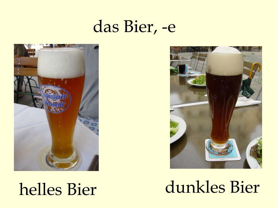 das Bier, -e dunkles Bier helles Bier