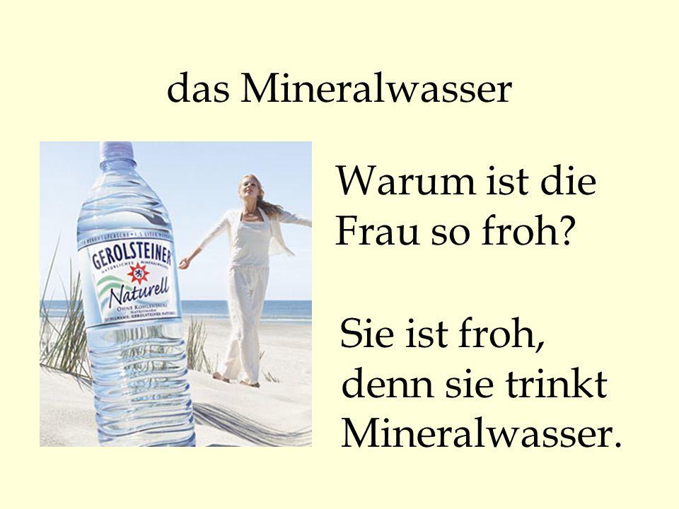 das Mineralwasser Warum ist die Frau so froh Sie ist froh, denn sie trinkt Mineralwasser.