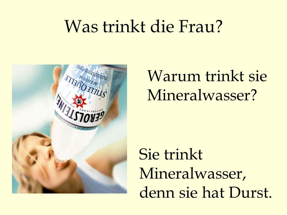 Was trinkt die Frau Warum trinkt sie Mineralwasser