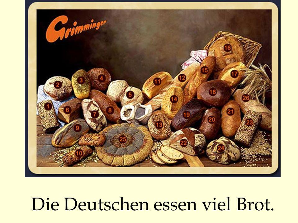 Die Deutschen essen viel Brot.