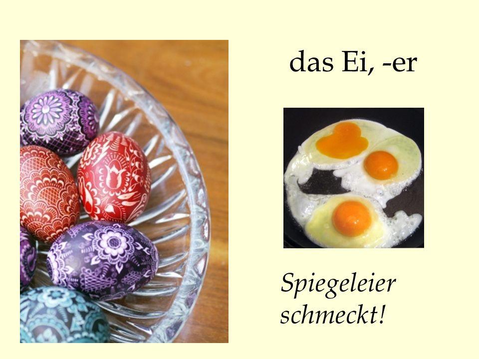 das Ei, -er Spiegeleier schmeckt!