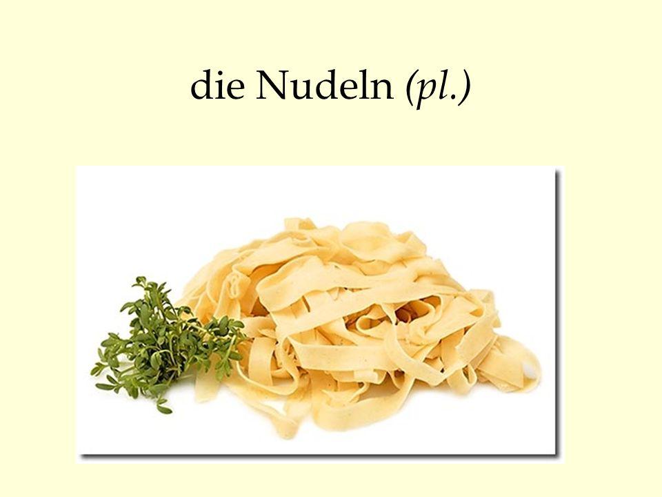 die Nudeln (pl.)