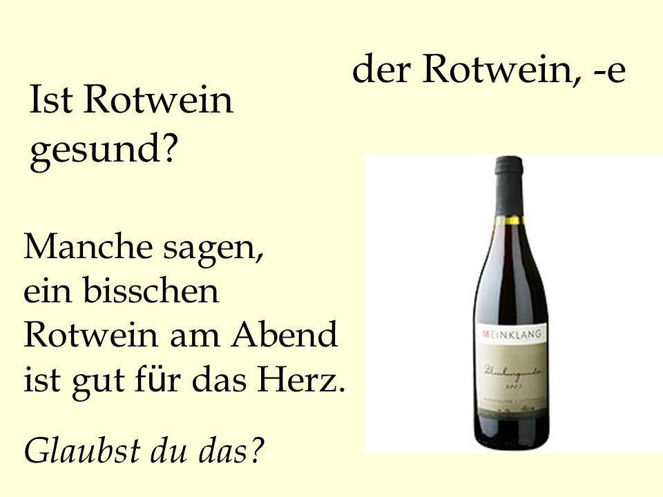 der Rotwein, -e Ist Rotwein gesund Manche sagen,