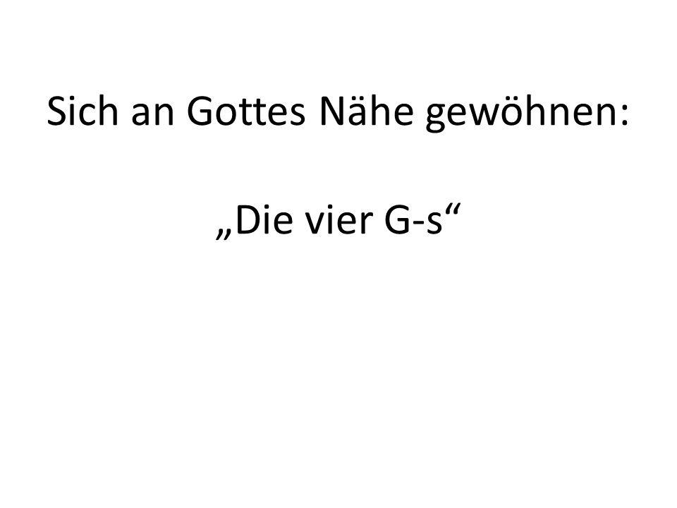 """Sich an Gottes Nähe gewöhnen: """"Die vier G-s"""