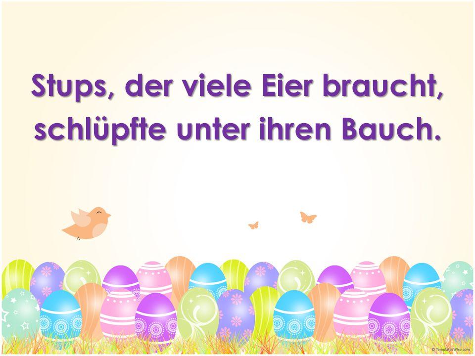 Stups, der viele Eier braucht, schlüpfte unter ihren Bauch.