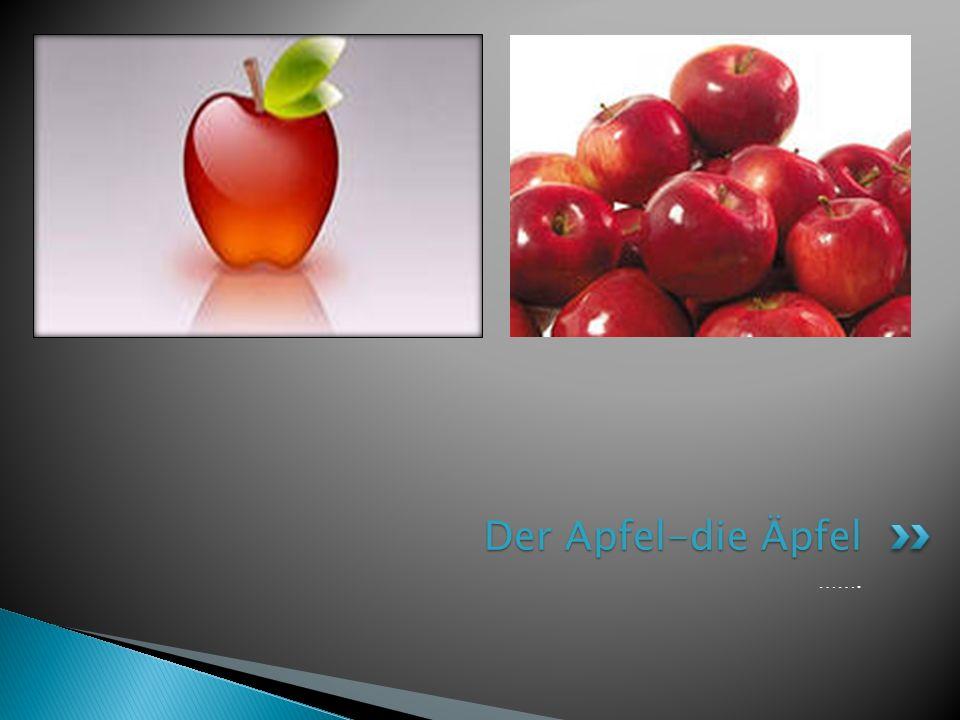 Der Apfel-die Äpfel …….