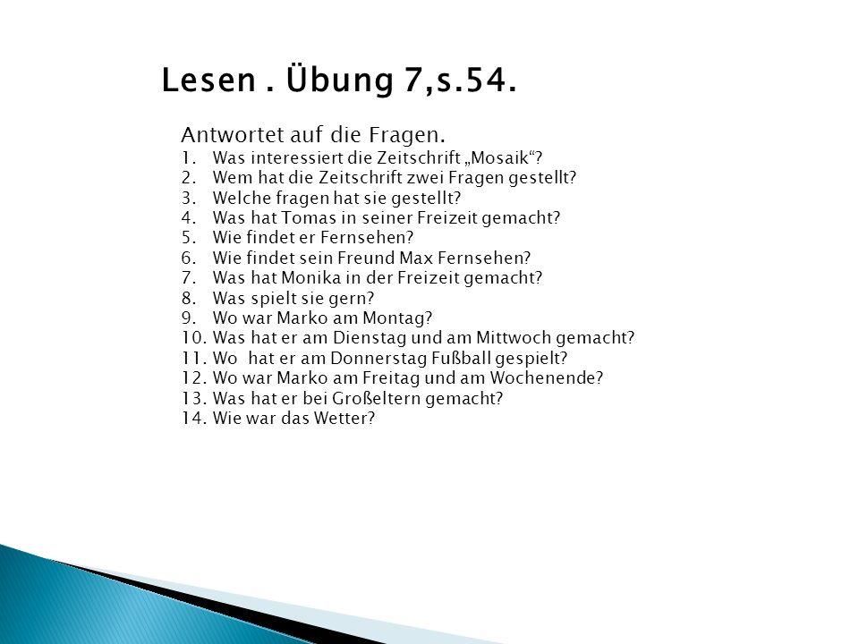 Lesen . Übung 7,s.54. Antwortet auf die Fragen.
