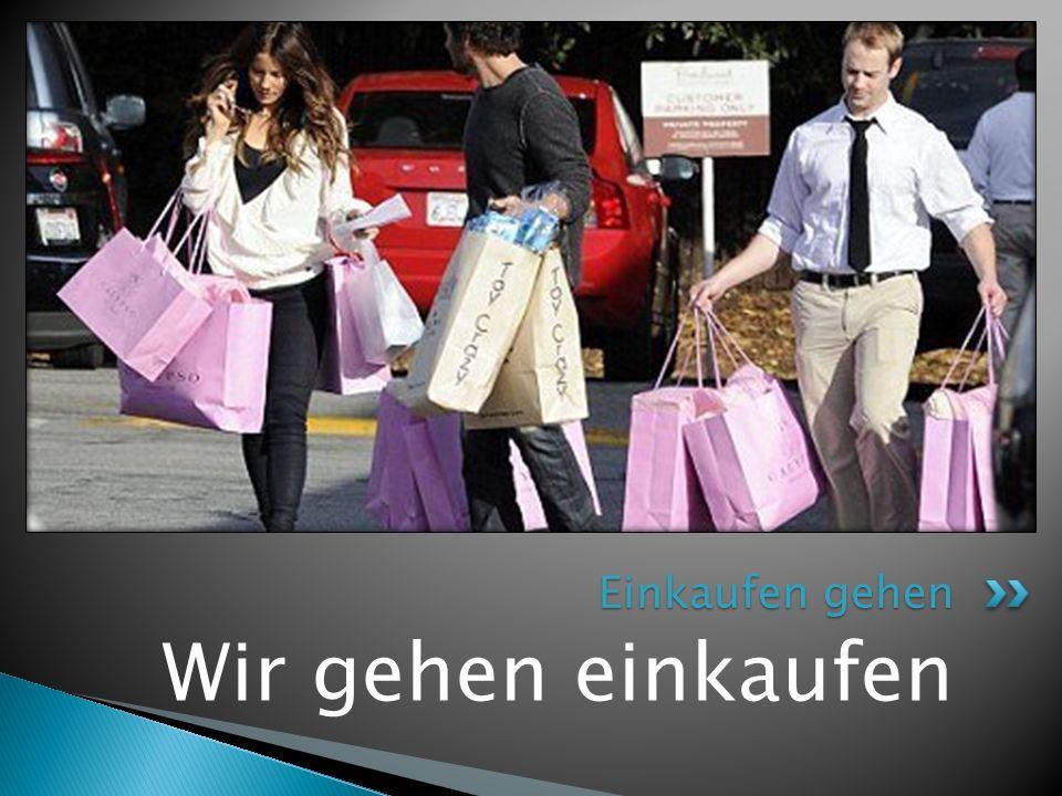 Einkaufen gehen Wir gehen einkaufen
