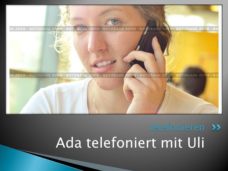 Ada telefoniert mit Uli