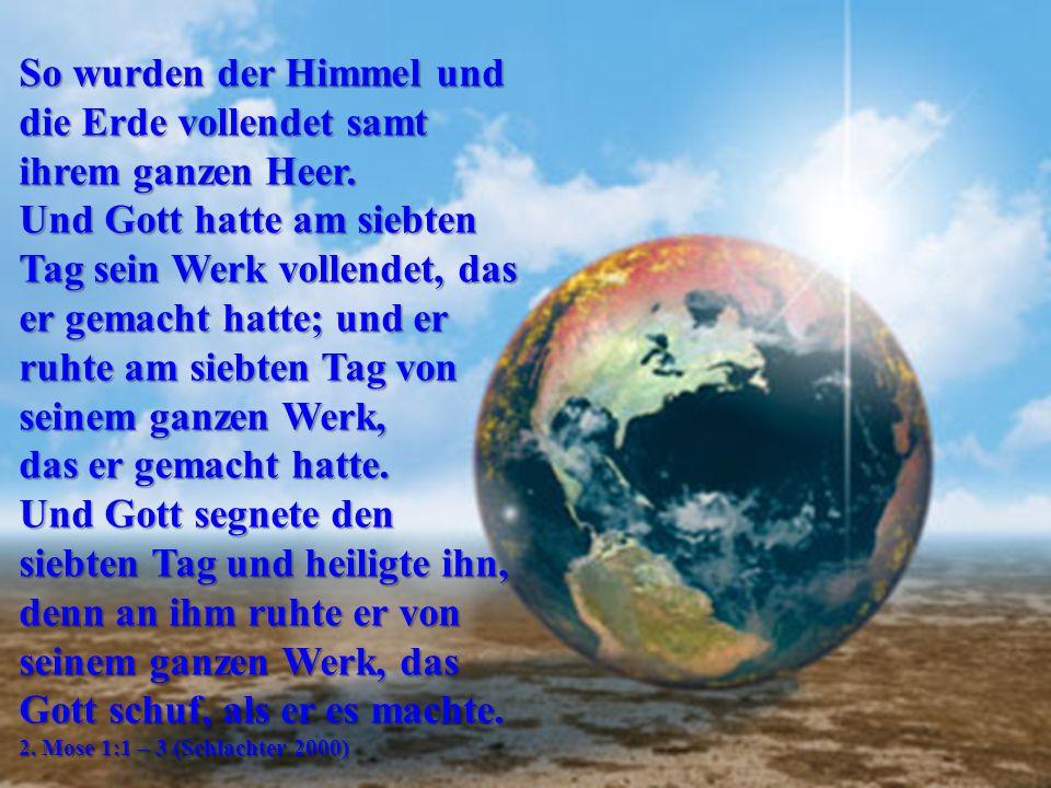 So wurden der Himmel und die Erde vollendet samt ihrem ganzen Heer.