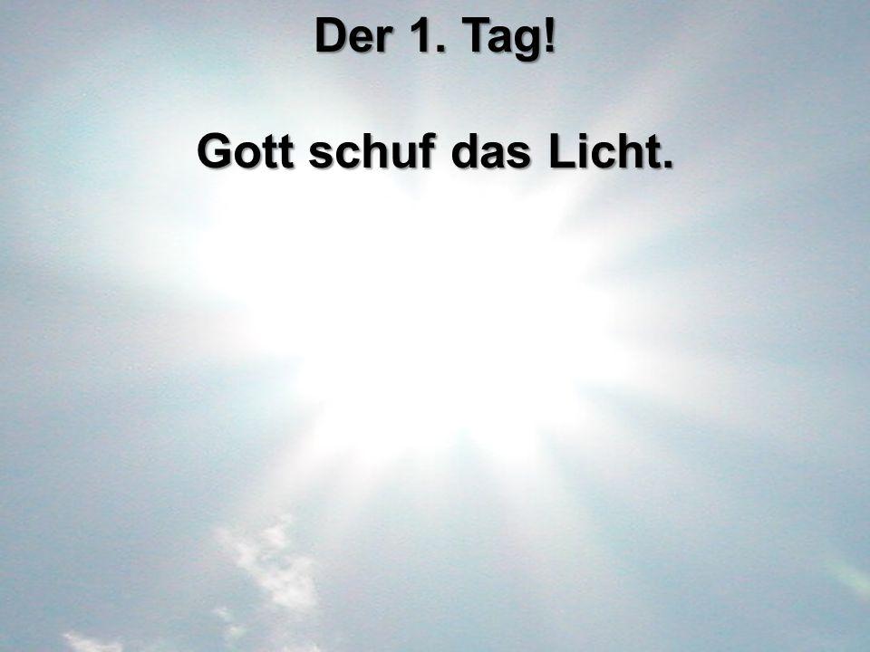Der 1. Tag! Gott schuf das Licht.