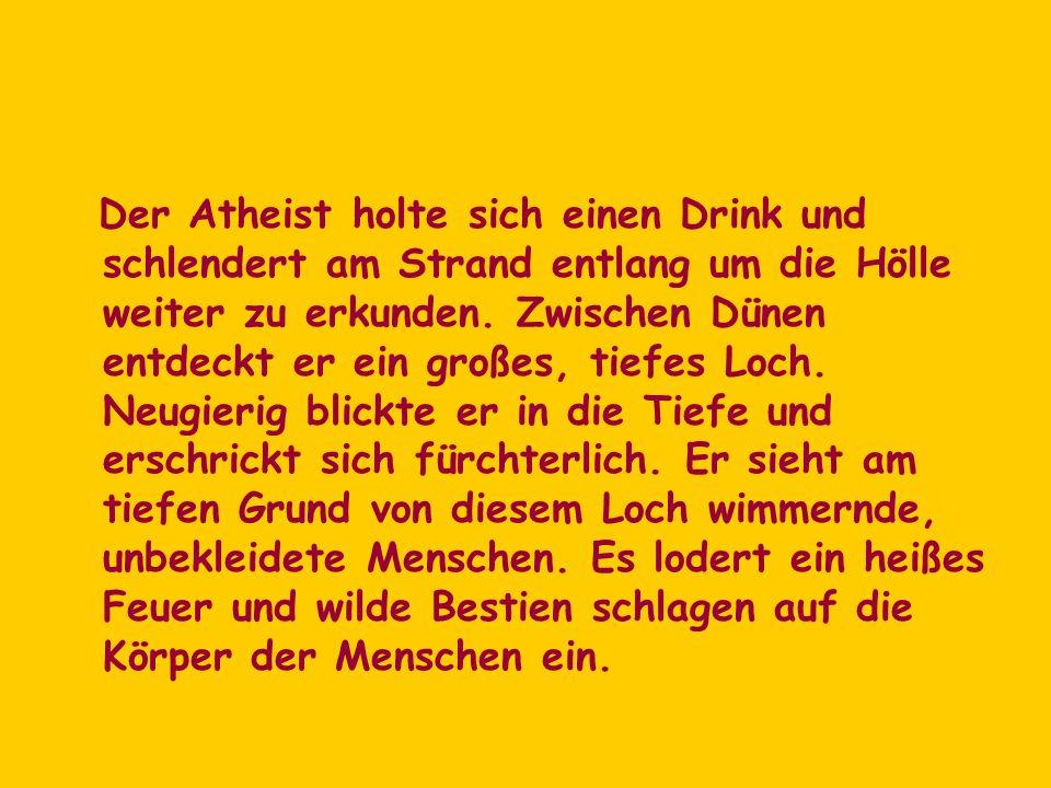 Der Atheist holte sich einen Drink und schlendert am Strand entlang um die Hölle weiter zu erkunden.