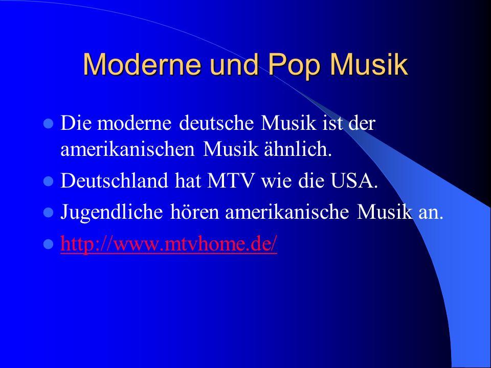 Moderne und Pop Musik Die moderne deutsche Musik ist der amerikanischen Musik ähnlich. Deutschland hat MTV wie die USA.