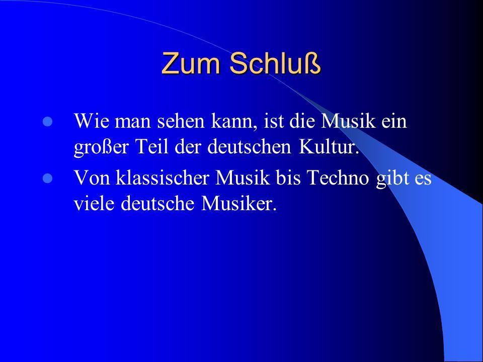 Zum Schluß Wie man sehen kann, ist die Musik ein großer Teil der deutschen Kultur.