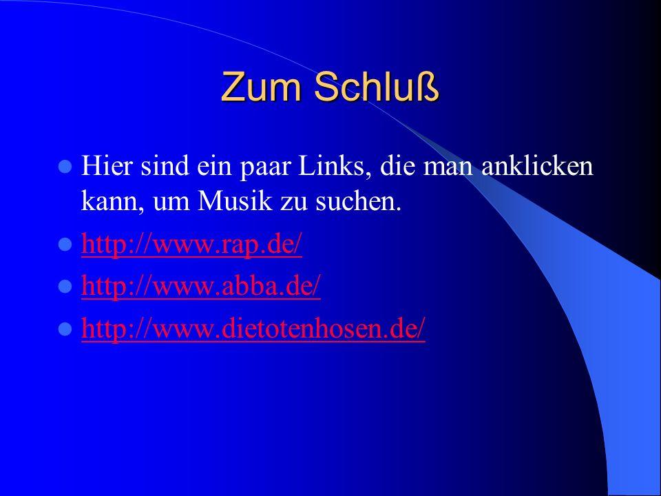 Zum Schluß Hier sind ein paar Links, die man anklicken kann, um Musik zu suchen. http://www.rap.de/
