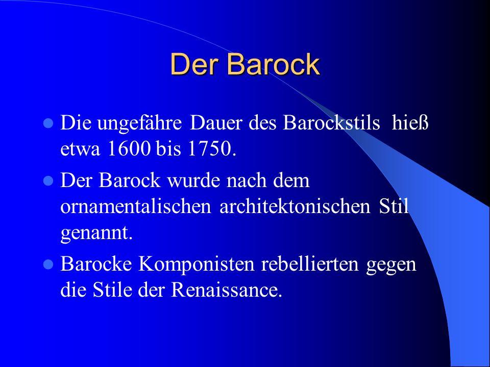 Der Barock Die ungefähre Dauer des Barockstils hieß etwa 1600 bis 1750. Der Barock wurde nach dem ornamentalischen architektonischen Stil genannt.
