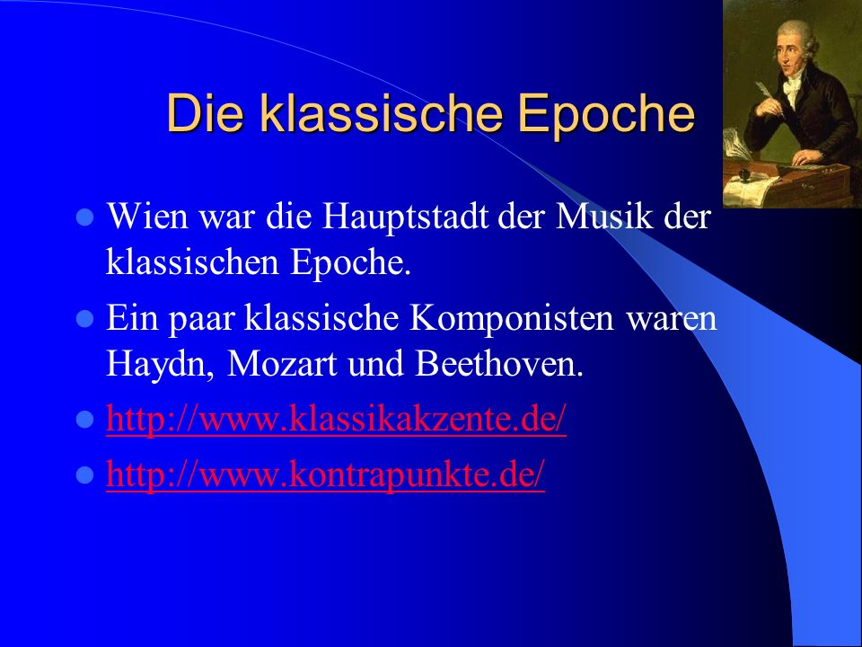 Die klassische Epoche Wien war die Hauptstadt der Musik der klassischen Epoche. Ein paar klassische Komponisten waren Haydn, Mozart und Beethoven.