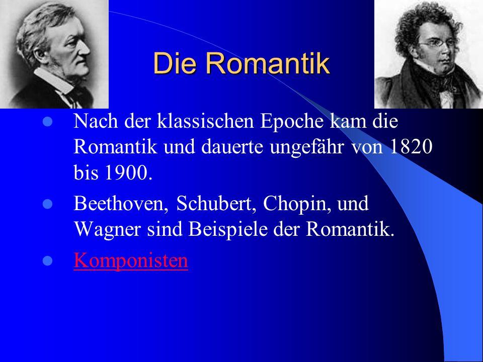 Die Romantik Nach der klassischen Epoche kam die Romantik und dauerte ungefähr von 1820 bis 1900.