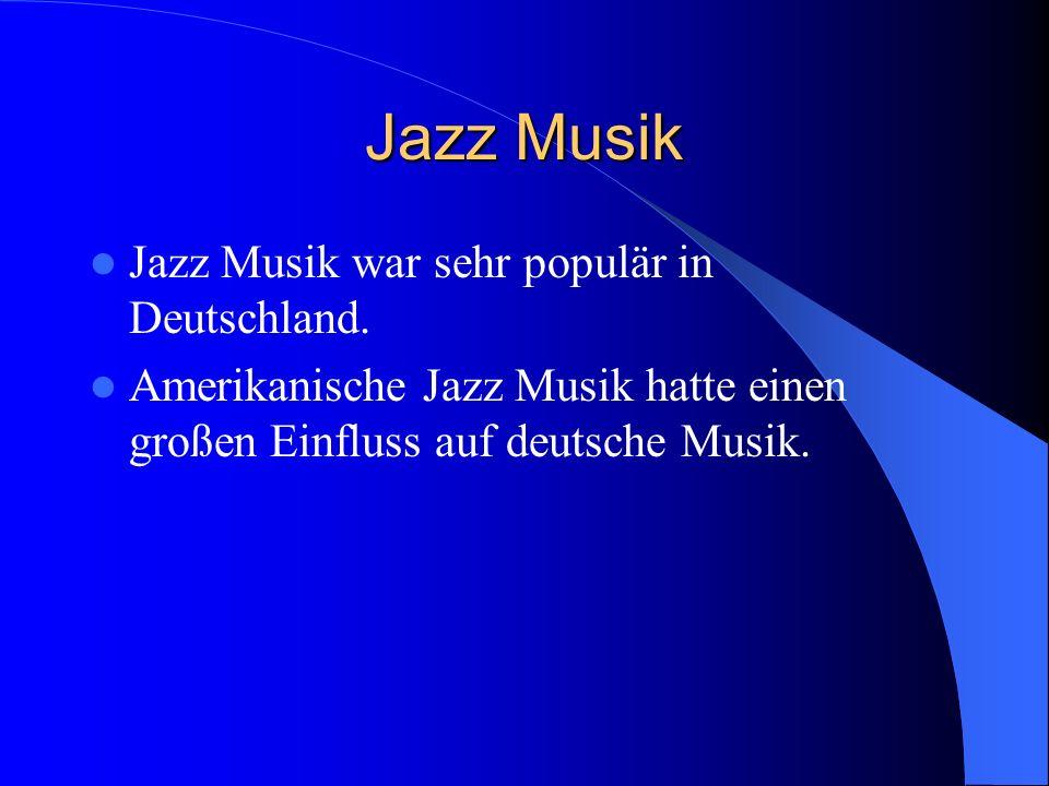 Jazz Musik Jazz Musik war sehr populär in Deutschland.