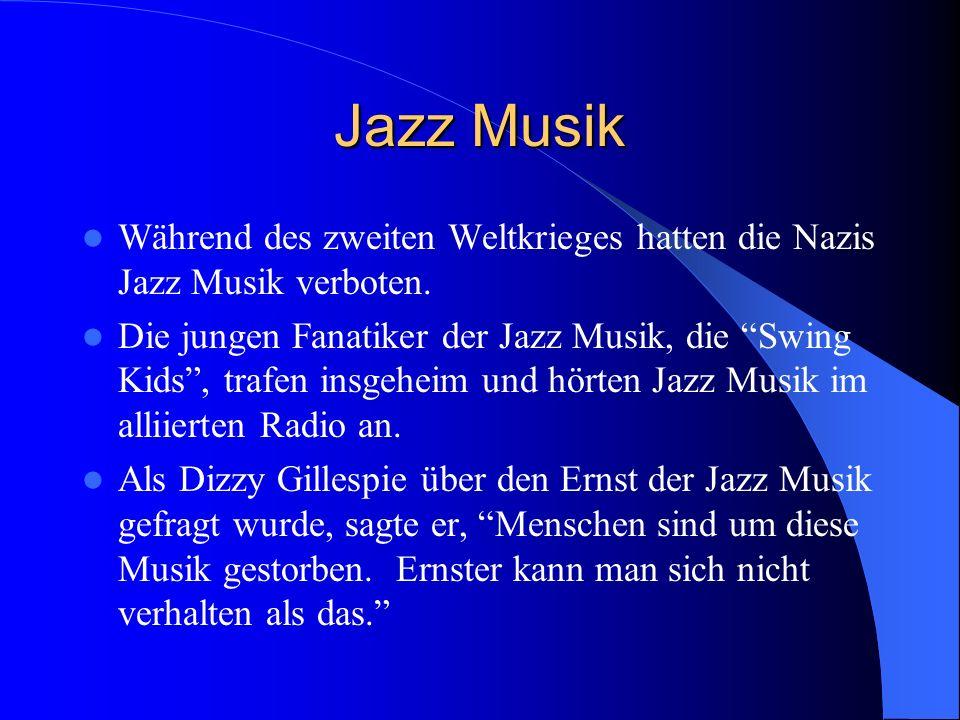 Jazz Musik Während des zweiten Weltkrieges hatten die Nazis Jazz Musik verboten.
