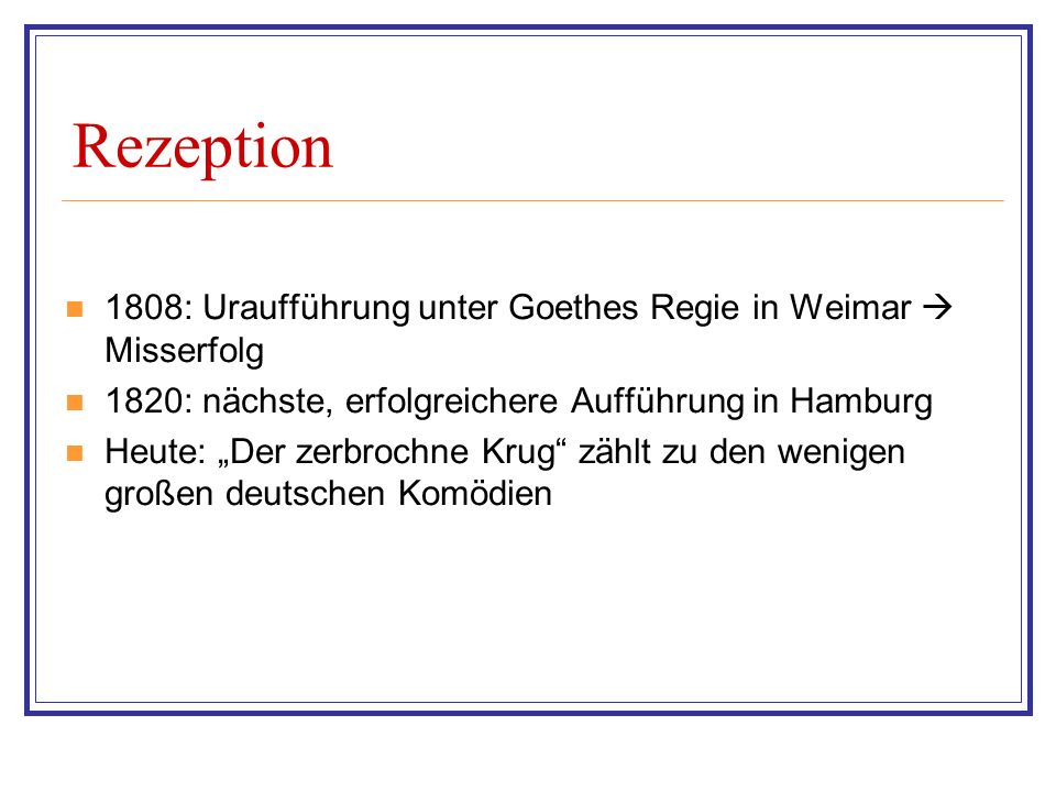 Rezeption 1808: Uraufführung unter Goethes Regie in Weimar  Misserfolg. 1820: nächste, erfolgreichere Aufführung in Hamburg.