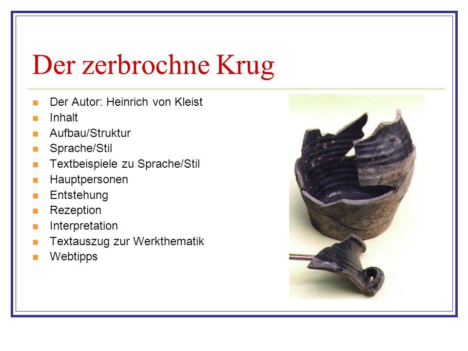 Der zerbrochne Krug Der Autor: Heinrich von Kleist Inhalt