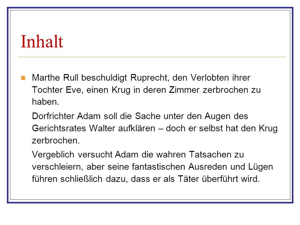 Inhalt Marthe Rull beschuldigt Ruprecht, den Verlobten ihrer Tochter Eve, einen Krug in deren Zimmer zerbrochen zu haben.