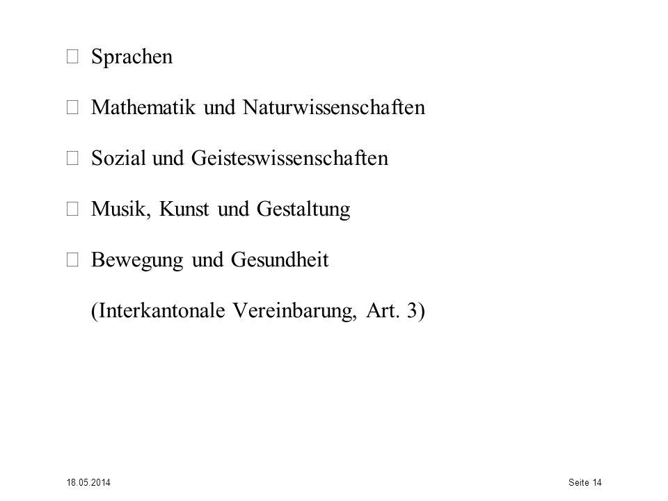 • Sprachen • Mathematik und Naturwissenschaften • Sozial und Geisteswissenschaften • Musik, Kunst und Gestaltung • Bewegung und Gesundheit (Interkantonale Vereinbarung, Art. 3)