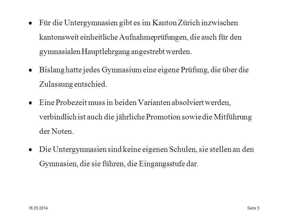 Für die Untergymnasien gibt es im Kanton Zürich inzwischen kantonsweit einheitliche Aufnahmeprüfungen, die auch für den gymnasialen Hauptlehrgang angestrebt werden.