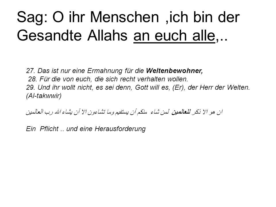 Sag: O ihr Menschen ,ich bin der Gesandte Allahs an euch alle,..