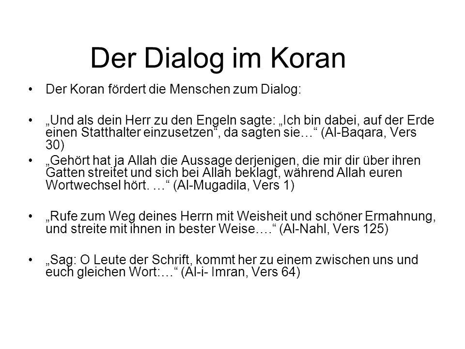 Der Dialog im Koran Der Koran fördert die Menschen zum Dialog: