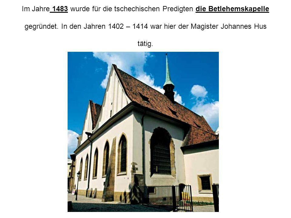 Im Jahre 1483 wurde für die tschechischen Predigten die Betlehemskapelle gegründet.