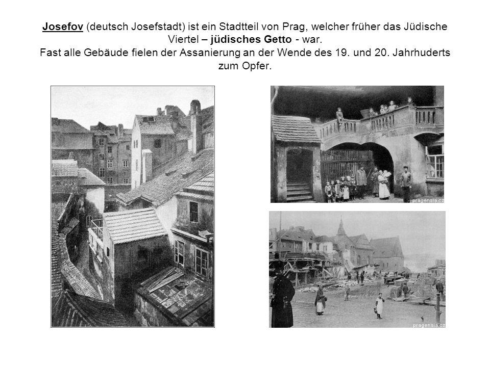 Josefov (deutsch Josefstadt) ist ein Stadtteil von Prag, welcher früher das Jüdische Viertel – jüdisches Getto - war.